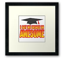 I got my Degree in AWESOME! funny Graduation present Framed Print