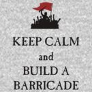 Keep Calm and Build a Barricade (black print) by marinasinger