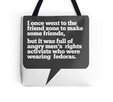 I went to the friend zone once... Tote Bag