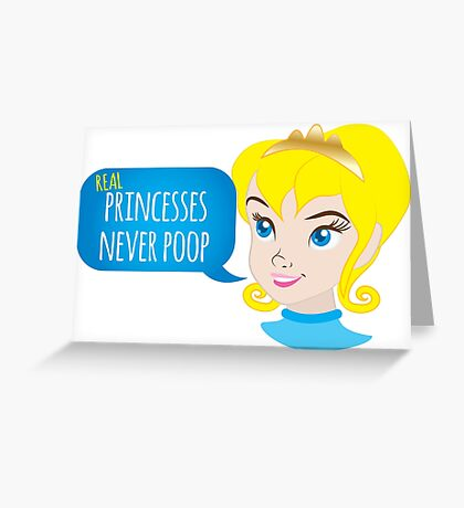 Real princesses never poop Greeting Card