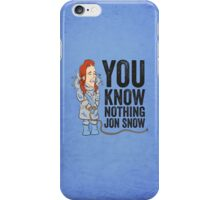 You Know Nothing... iPhone Case/Skin