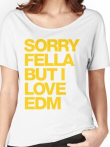 Sorry Fella But I Love EDM (mustard) Women's Relaxed Fit T-Shirt
