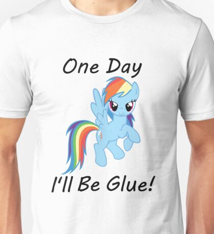 "Rainbow Dash ""One Day Ill Be Glue""  Unisex T-Shirt"