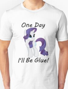 """Rarity """"One Day Ill Be Glue"""" Unisex T-Shirt"""
