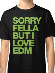 Sorry Fella But I Love EDM (neon) Classic T-Shirt
