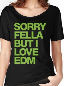 Sorry Fella But I Love EDM (neon) Women's Relaxed Fit T-Shirt