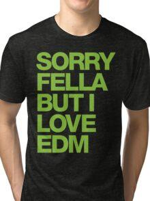 Sorry Fella But I Love EDM (neon) Tri-blend T-Shirt