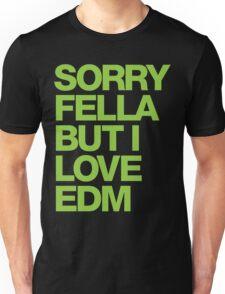 Sorry Fella But I Love EDM (neon) Unisex T-Shirt