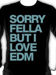 Sorry Fella But I Love EDM (cyan) T-Shirt