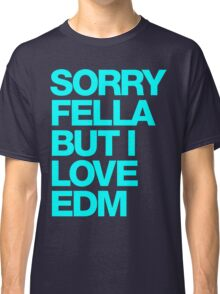 Sorry Fella But I Love EDM (cyan) Classic T-Shirt