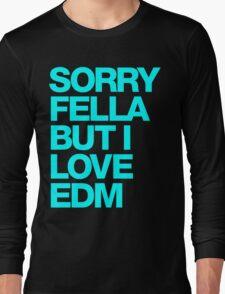 Sorry Fella But I Love EDM (cyan) Long Sleeve T-Shirt