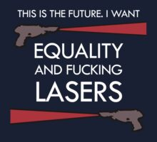 Equality and Fucking Lasers (White design) by jezkemp