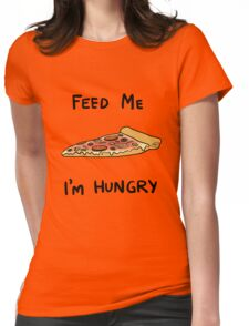 Feed me, I'm hungry Womens Fitted T-Shirt