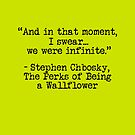"Perks of Being a Wallflower - ""And in that moment, I swear... we were infinite."" by Emma Davis"