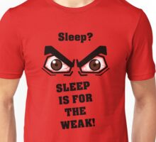 Sleep is for the Weak! - T-Shirt Unisex T-Shirt