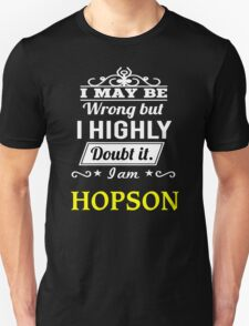 I May Be Wrong But I Highly Doubt It ,I Am HOPSON  T-Shirt