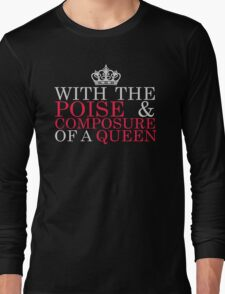 With the Poise & Composure of a Queen #2 (Light Text) Long Sleeve T-Shirt
