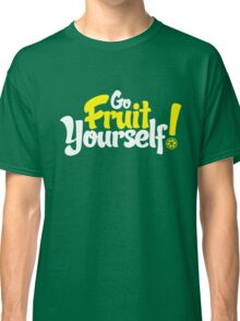 Go Fruit Yourself Classic T-Shirt