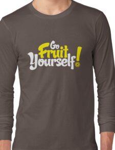 Go Fruit Yourself Long Sleeve T-Shirt