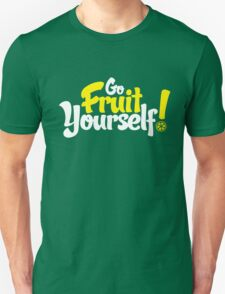 Go Fruit Yourself Unisex T-Shirt