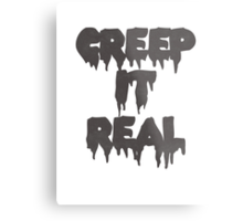Creep it real Metal Print
