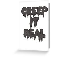 Creep it real Greeting Card