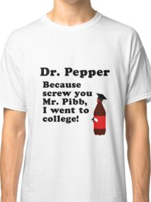 Dr. Pepper, Screw You Mr. Pibb! Classic T-Shirt