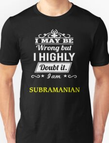 SUBRAMANIAN I May Be Wrong But I Highly Doubt It I Am ,T Shirt, Hoodie, Hoodies, Year, Birthday T-Shirt