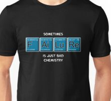 Sometimes Failure is Just Bad Chemistry Unisex T-Shirt