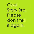 Cool Story Bro Iphone Case by MrFlashLawl