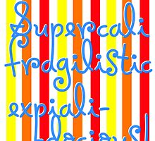 supercalifragilisticexpialidocious! I Mary Poppins by Jessica Slater