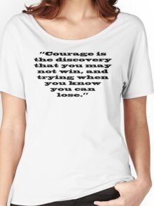 Courage is the discovery Women's Relaxed Fit T-Shirt