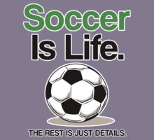 SOCCER IS LIFE, THE REST IS JUST DETAILS. by mcdba