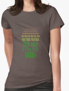 Tick Tock, Tick Tock It's Time To Go Green Womens Fitted T-Shirt