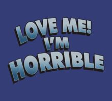 Love me, I'm HORRIBLE! by ideedido