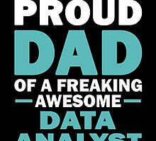 I'M A Proud Dad Of A Freaking Awesome Data Analyst And Yes He Bought Me  by aestheticarts