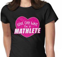 Love can wait I'm a MATHLETE (cute funny mathematics shirt) Womens Fitted T-Shirt