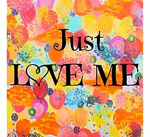 JUST LOVE ME - Beautiful Valentine's Day Romance Love Abstract Painting Sweet Romantic Typography Photographic Print