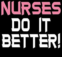 NURSES DO IT BETTER! by yuantees