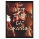 Keep calm and eat oranges. by Matteh1990