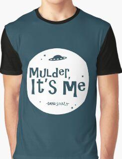Mulder, it's me. Graphic T-Shirt