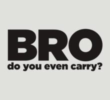 Bro do you even carry by SCshirts