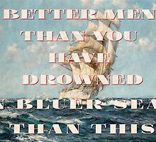 Better Men than You Have Drowned, in Bluer Seas than This by Jon Kolton