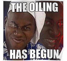 The Oiling Has Begun Poster