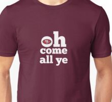 San Francisco 49ers Oh Come All Ye Faithful Unisex T-Shirt