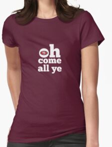 San Francisco 49ers Oh Come All Ye Faithful Womens Fitted T-Shirt