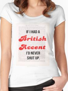 If I Had A British Accent I'd Never Shut Up! Women's Fitted Scoop T-Shirt