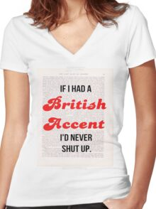 If I Had A British Accent I'd Never Shut Up! Women's Fitted V-Neck T-Shirt