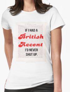 If I Had A British Accent I'd Never Shut Up! T-Shirt
