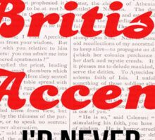 If I Had A British Accent I'd Never Shut Up! Sticker